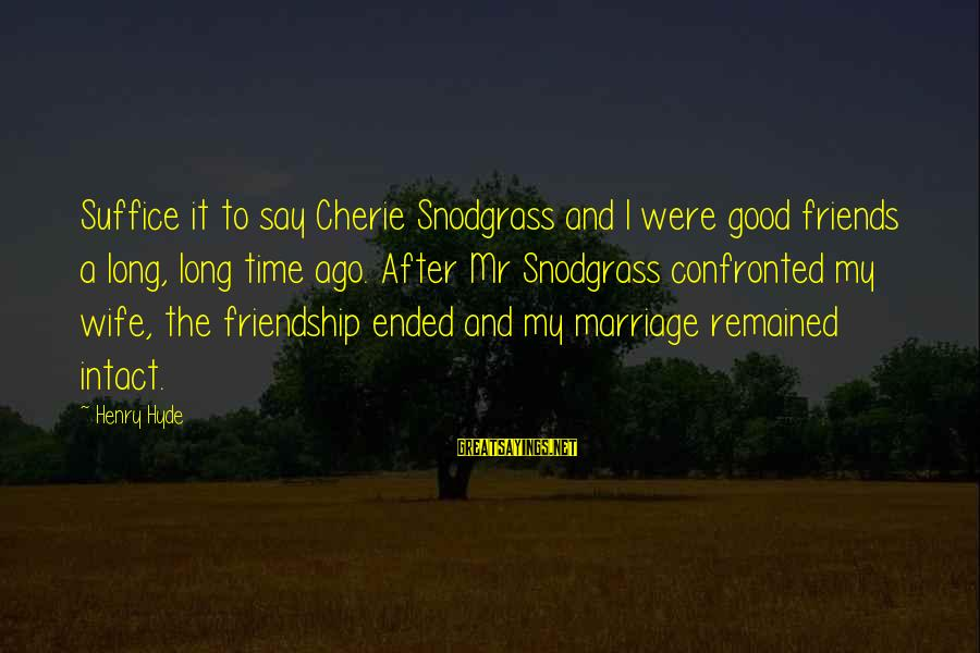 Famous Pope Pius Xi Sayings By Henry Hyde: Suffice it to say Cherie Snodgrass and I were good friends a long, long time