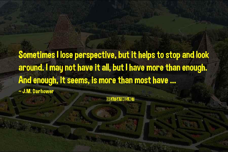 Famous Pope Pius Xi Sayings By J.M. Darhower: Sometimes I lose perspective, but it helps to stop and look around. I may not