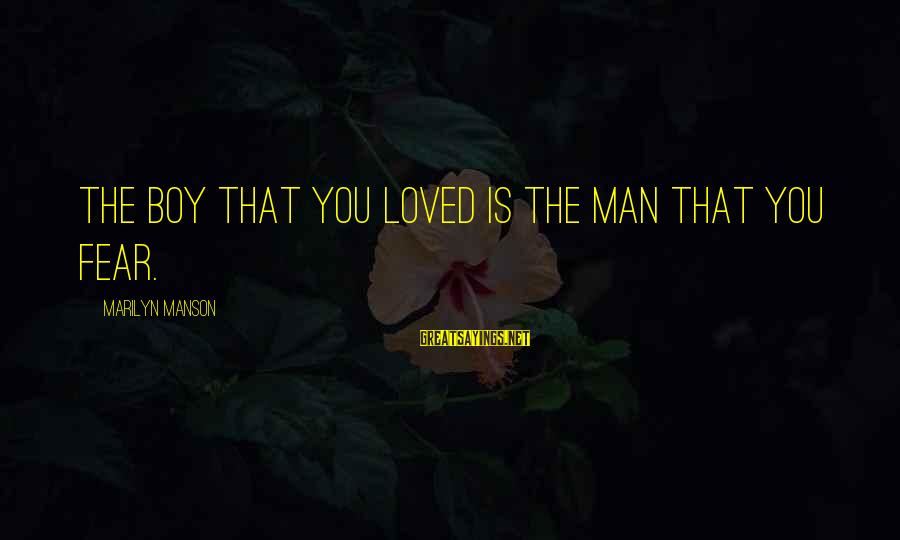 Famous Recess Sayings By Marilyn Manson: The boy that you loved is the man that you fear.