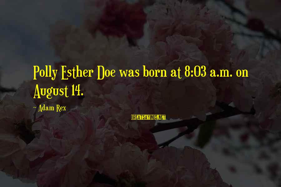 Famous Recon Sayings By Adam Rex: Polly Esther Doe was born at 8:03 a.m. on August 14.