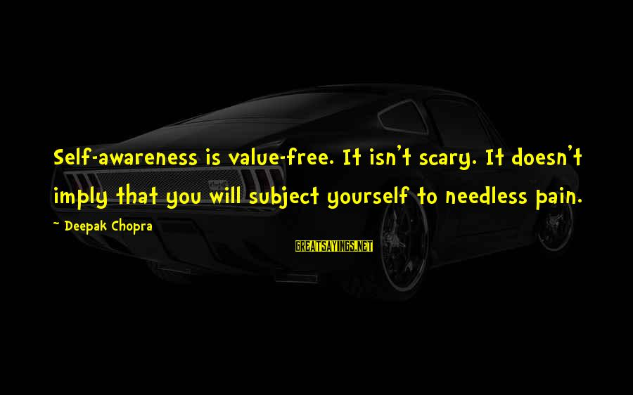Famous Recon Sayings By Deepak Chopra: Self-awareness is value-free. It isn't scary. It doesn't imply that you will subject yourself to