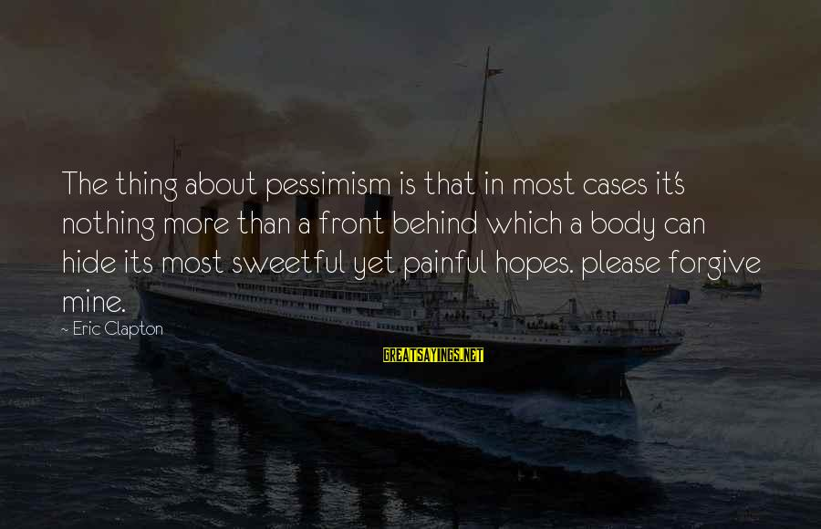 Famous Recon Sayings By Eric Clapton: The thing about pessimism is that in most cases it's nothing more than a front