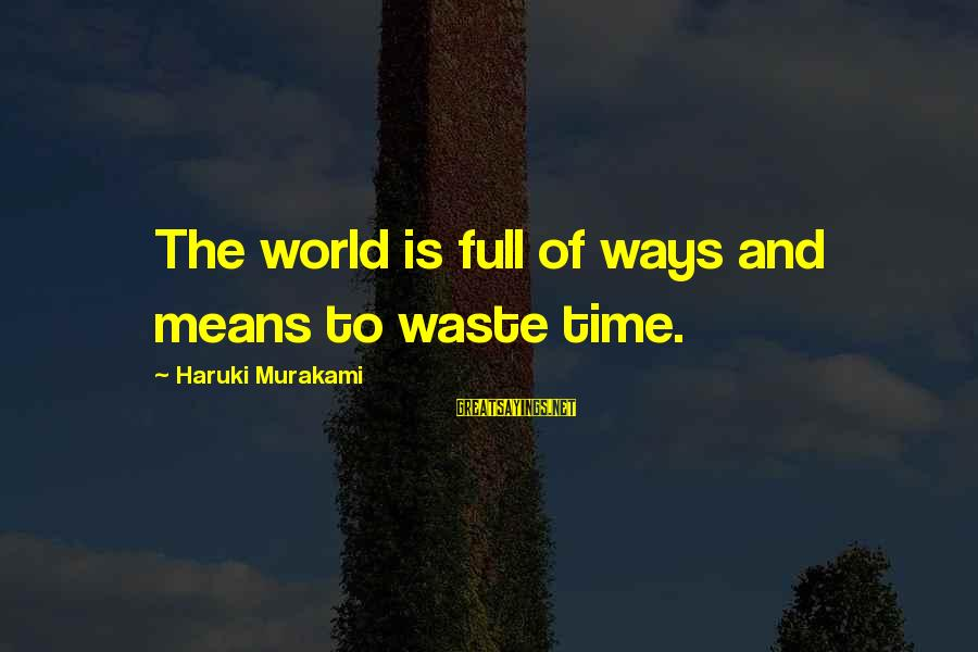 Famous Recon Sayings By Haruki Murakami: The world is full of ways and means to waste time.