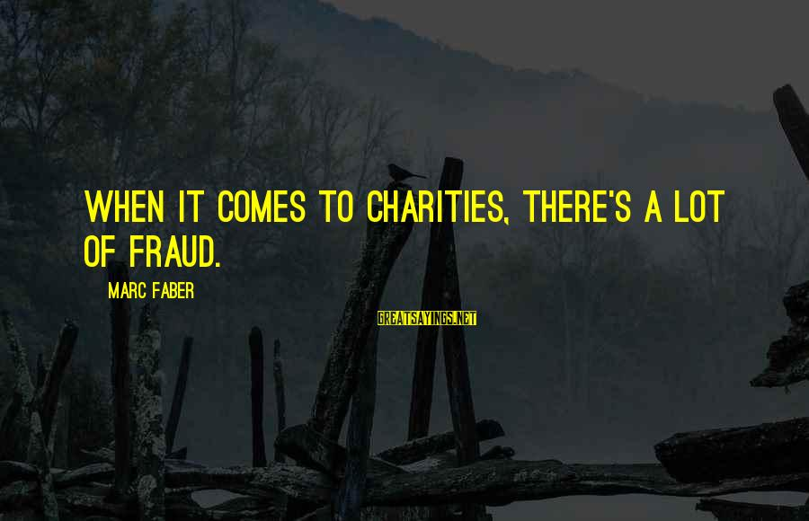 Famous Recon Sayings By Marc Faber: When it comes to charities, there's a lot of fraud.
