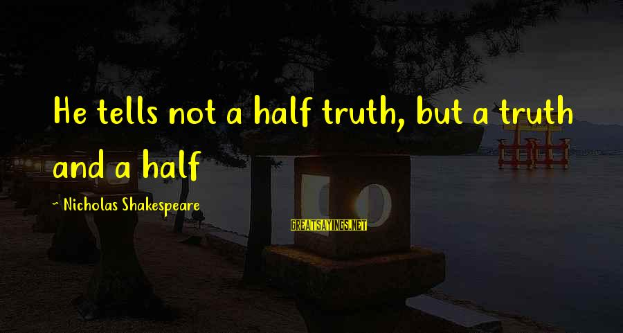 Famous Recon Sayings By Nicholas Shakespeare: He tells not a half truth, but a truth and a half