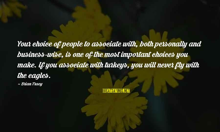 Famous Robert Winston Sayings By Brian Tracy: Your choice of people to associate with, both personally and business-wise, is one of the