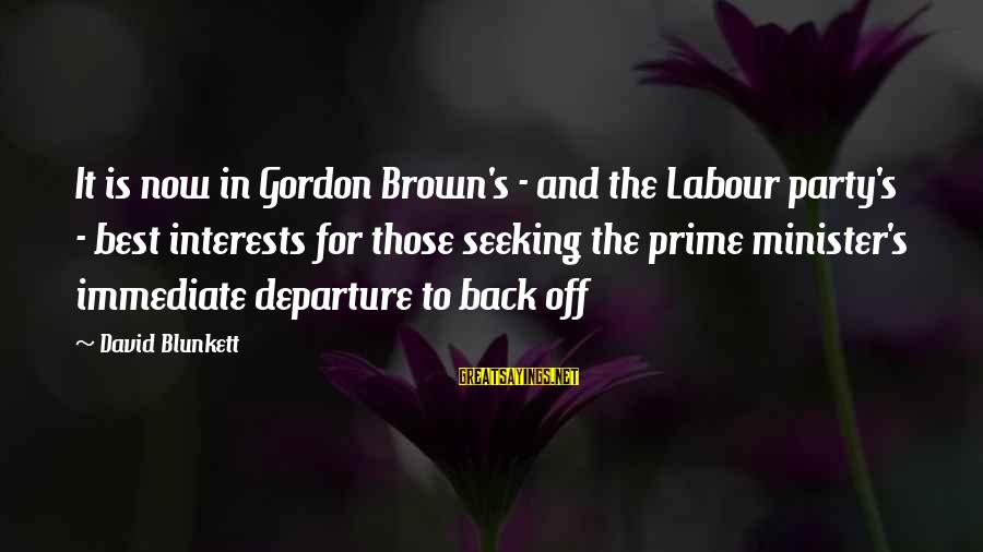 Famous Robert Winston Sayings By David Blunkett: It is now in Gordon Brown's - and the Labour party's - best interests for