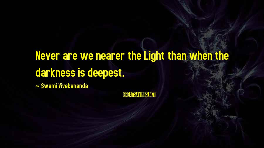 Famous Robert Winston Sayings By Swami Vivekananda: Never are we nearer the Light than when the darkness is deepest.