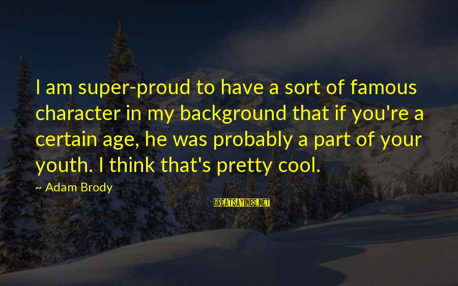Famous Sayings By Adam Brody: I am super-proud to have a sort of famous character in my background that if
