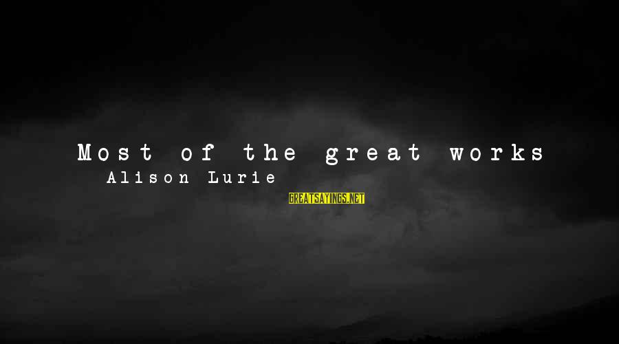Famous Sayings By Alison Lurie: Most of the great works of juvenile literature are subversive in one way or another: