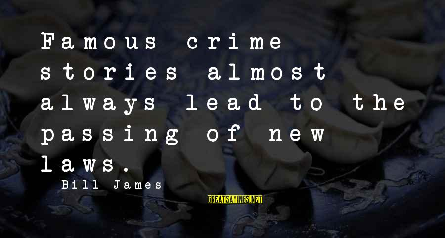 Famous Sayings By Bill James: Famous crime stories almost always lead to the passing of new laws.