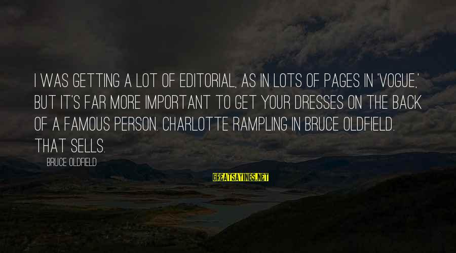Famous Sayings By Bruce Oldfield: I was getting a lot of editorial, as in lots of pages in 'Vogue,' but
