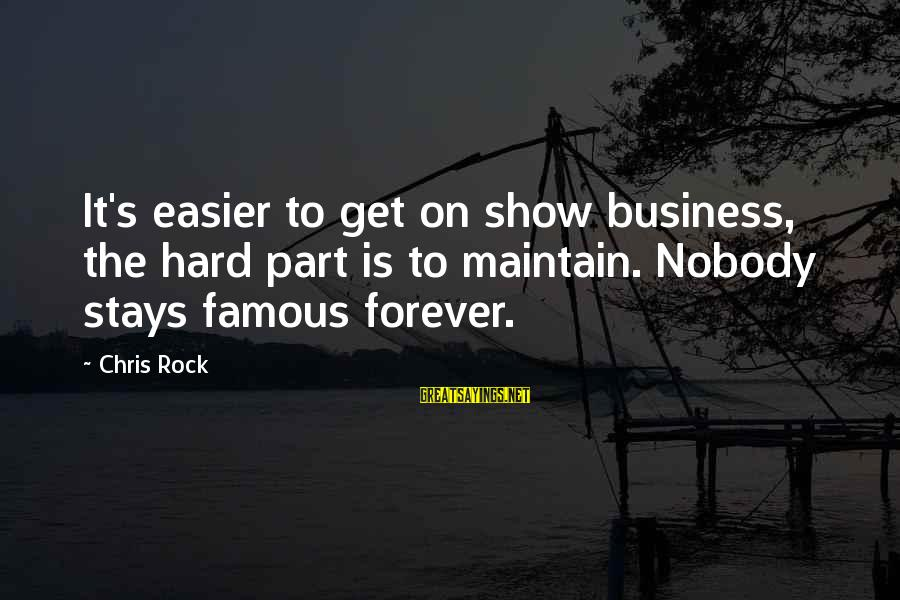 Famous Sayings By Chris Rock: It's easier to get on show business, the hard part is to maintain. Nobody stays