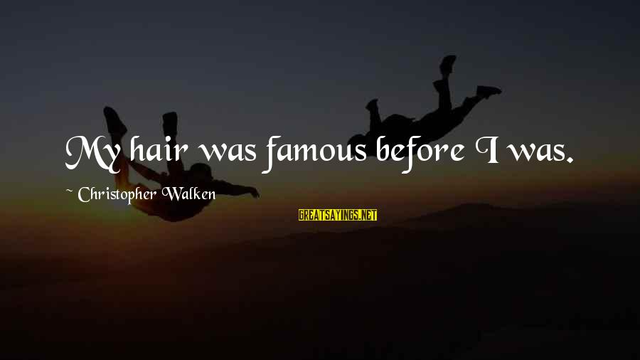 Famous Sayings By Christopher Walken: My hair was famous before I was.