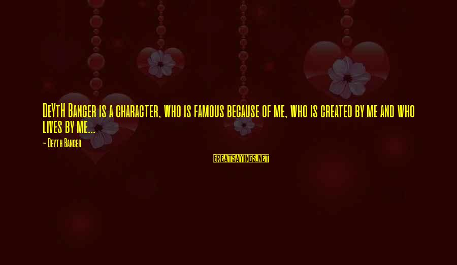 Famous Sayings By Deyth Banger: DeYtH Banger is a character, who is famous because of me, who is created by