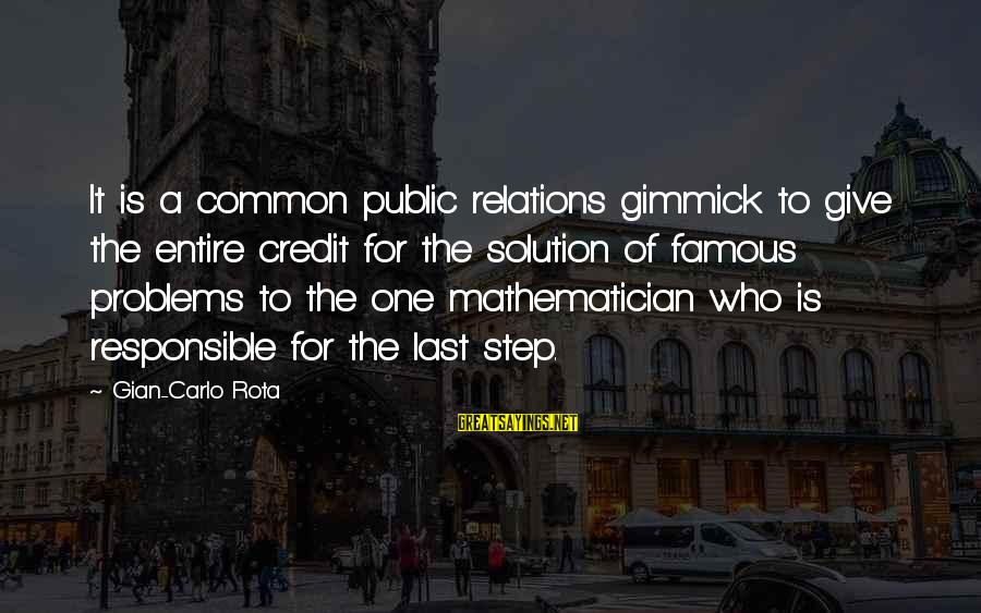 Famous Sayings By Gian-Carlo Rota: It is a common public relations gimmick to give the entire credit for the solution
