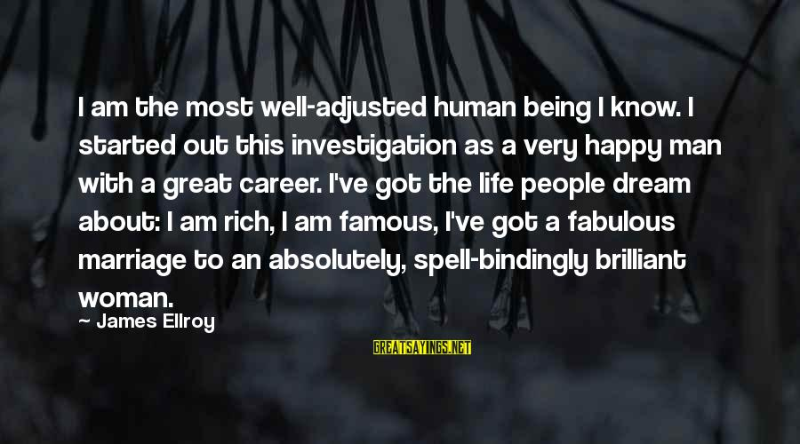 Famous Sayings By James Ellroy: I am the most well-adjusted human being I know. I started out this investigation as