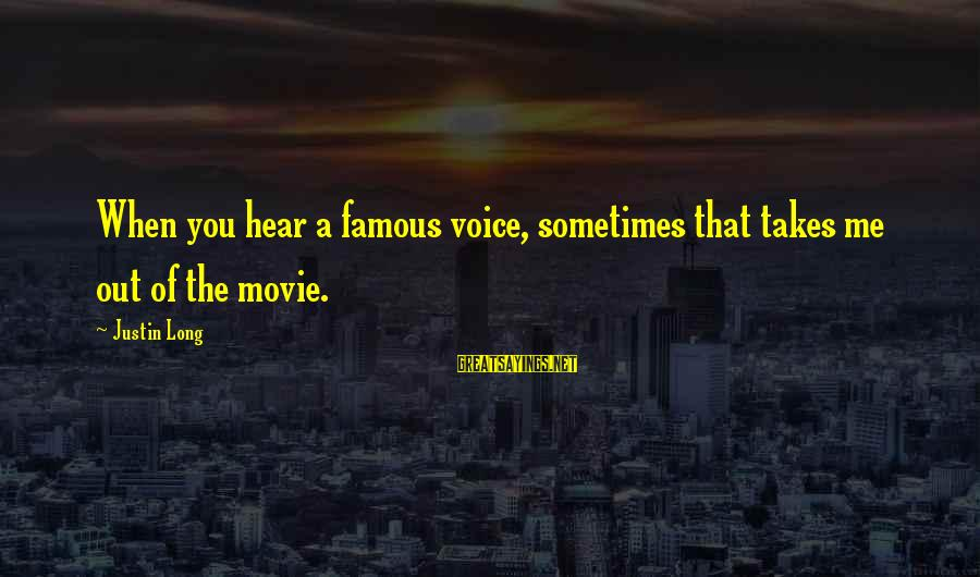 Famous Sayings By Justin Long: When you hear a famous voice, sometimes that takes me out of the movie.