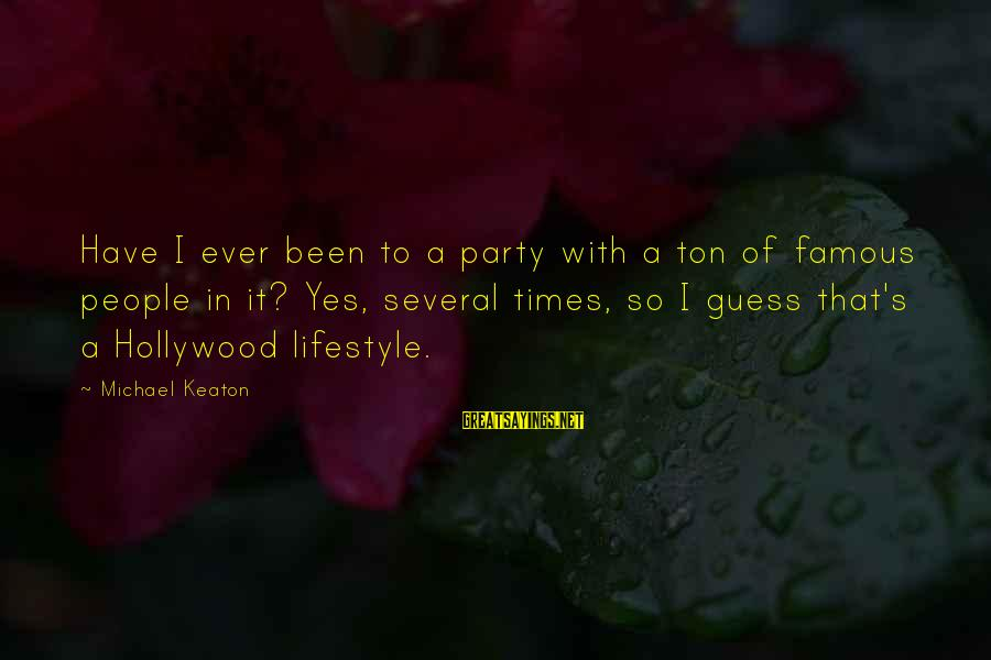 Famous Sayings By Michael Keaton: Have I ever been to a party with a ton of famous people in it?