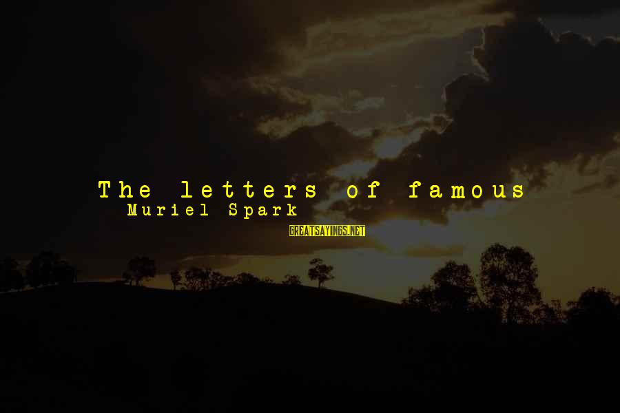 Famous Sayings By Muriel Spark: The letters of famous people can be placed into two categories: there is the type