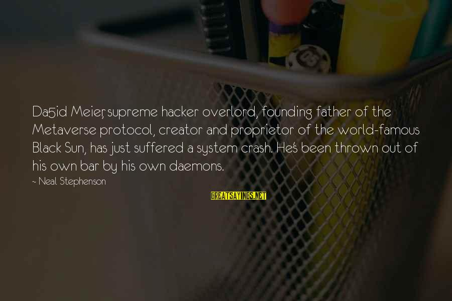 Famous Sayings By Neal Stephenson: Da5id Meier, supreme hacker overlord, founding father of the Metaverse protocol, creator and proprietor of