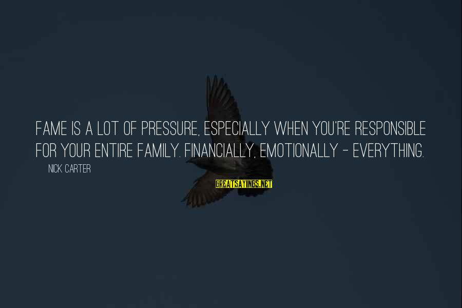 Famous Sayings By Nick Carter: Fame is a lot of pressure, especially when you're responsible for your entire family. Financially,
