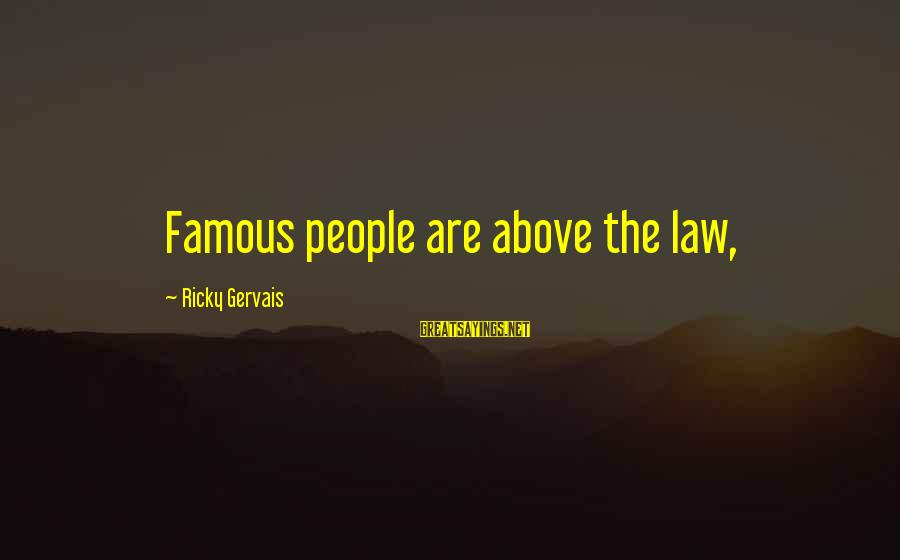 Famous Sayings By Ricky Gervais: Famous people are above the law,