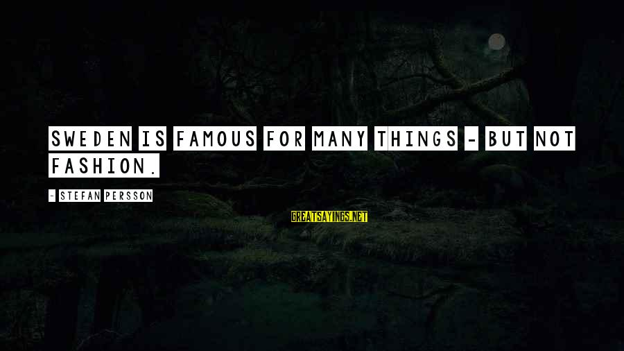 Famous Sayings By Stefan Persson: Sweden is famous for many things - but not fashion.