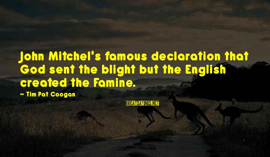 Famous Sayings By Tim Pat Coogan: John Mitchel's famous declaration that God sent the blight but the English created the Famine.