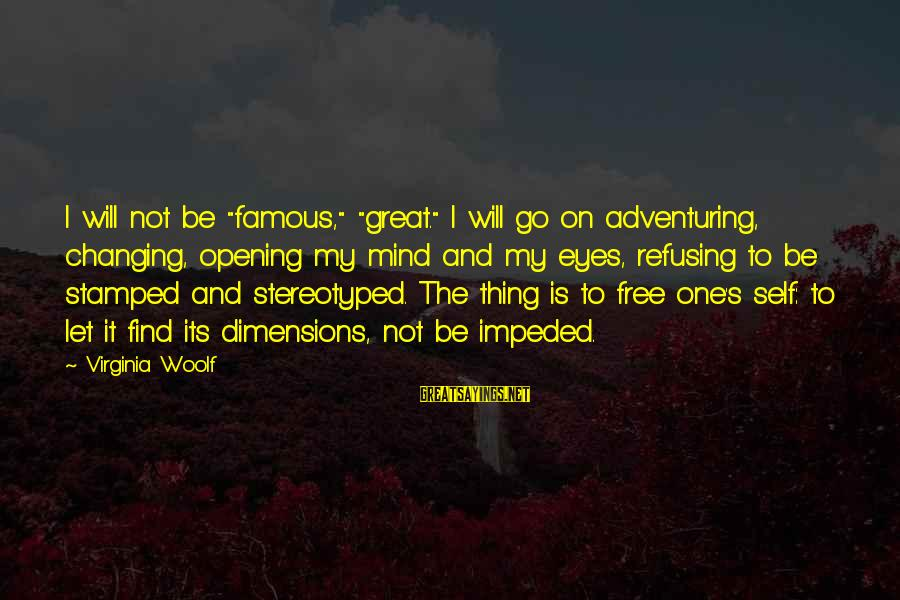 """Famous Sayings By Virginia Woolf: I will not be """"famous,"""" """"great."""" I will go on adventuring, changing, opening my mind"""