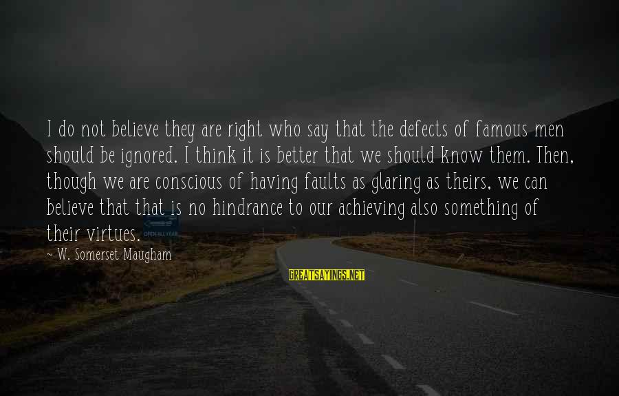 Famous Sayings By W. Somerset Maugham: I do not believe they are right who say that the defects of famous men