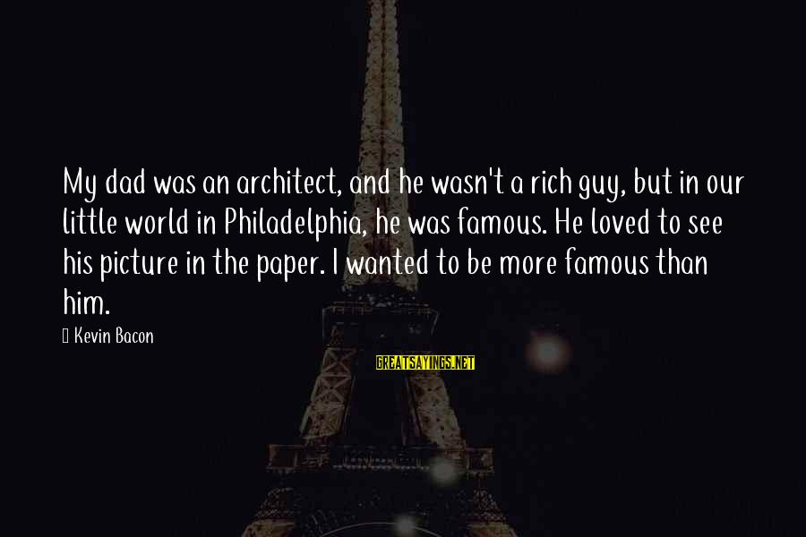 Famous See You Soon Sayings By Kevin Bacon: My dad was an architect, and he wasn't a rich guy, but in our little