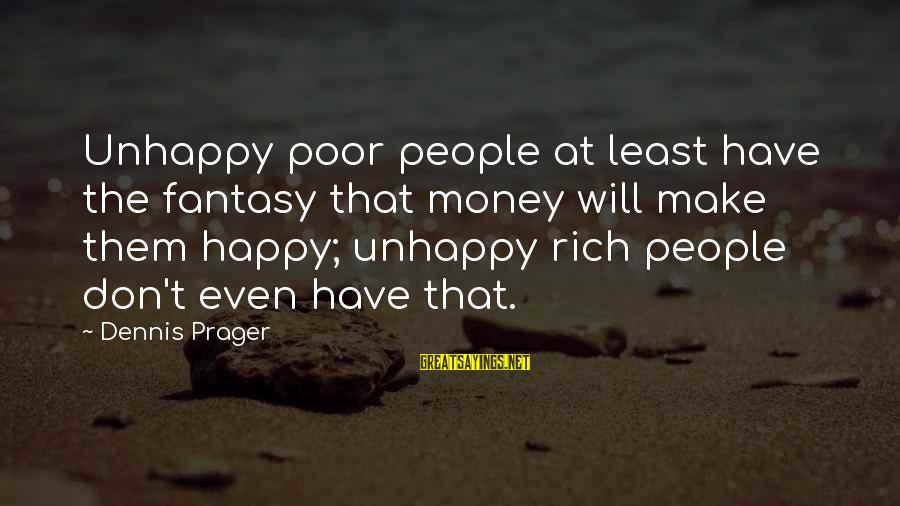 Famous Short Architecture Sayings By Dennis Prager: Unhappy poor people at least have the fantasy that money will make them happy; unhappy
