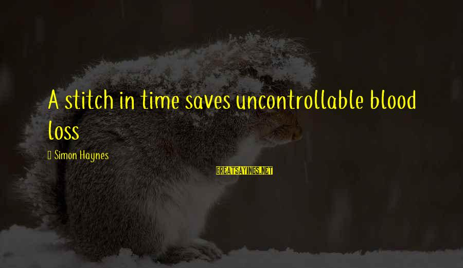 Famous Short Architecture Sayings By Simon Haynes: A stitch in time saves uncontrollable blood loss