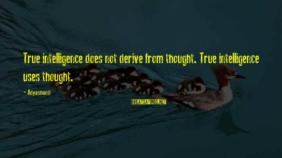 Famous Stella Adler Sayings By Adyashanti: True intelligence does not derive from thought. True intelligence uses thought.