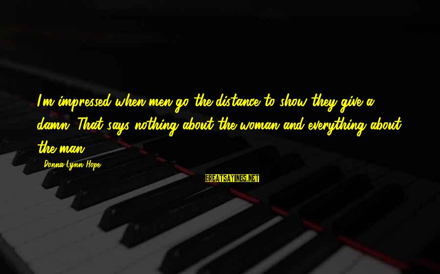 Famous Stella Adler Sayings By Donna Lynn Hope: I'm impressed when men go the distance to show they give a damn. That says