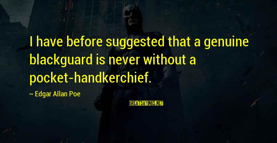 Famous Stella Adler Sayings By Edgar Allan Poe: I have before suggested that a genuine blackguard is never without a pocket-handkerchief.