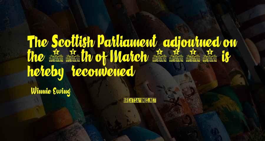 Famous Stella Adler Sayings By Winnie Ewing: The Scottish Parliament, adjourned on the 25th of March 1707 is hereby reconvened.