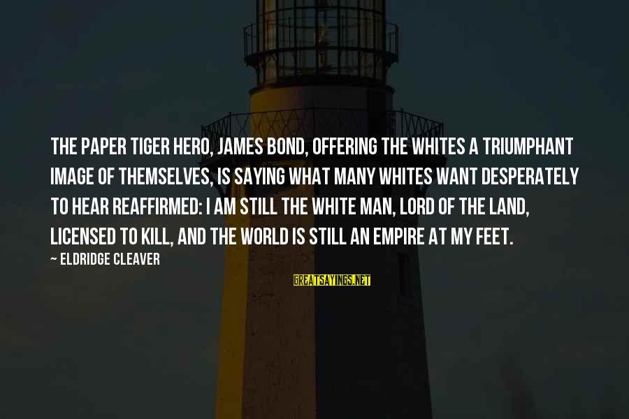 Famous Sylvie Guillem Sayings By Eldridge Cleaver: The paper tiger hero, James Bond, offering the whites a triumphant image of themselves, is