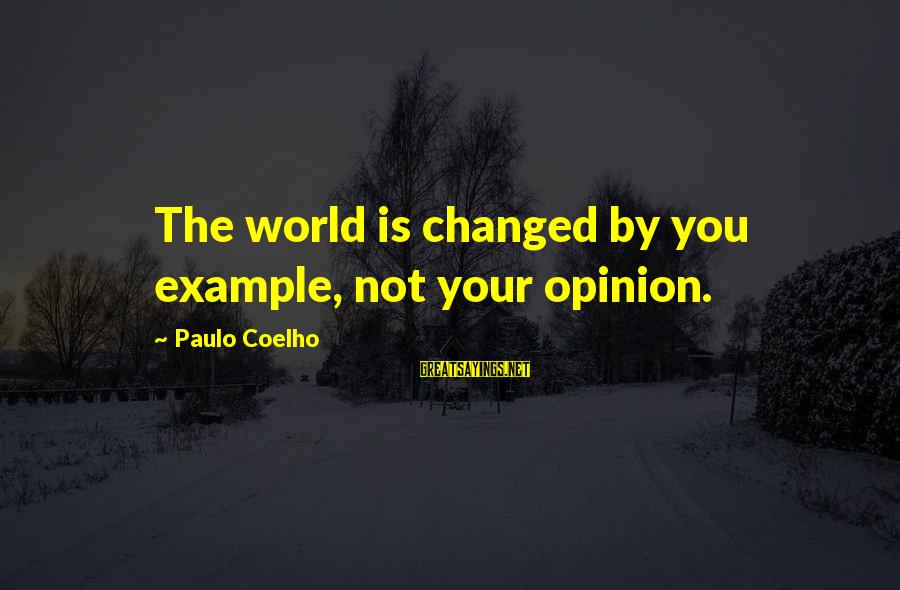 Famous Sylvie Guillem Sayings By Paulo Coelho: The world is changed by you example, not your opinion.