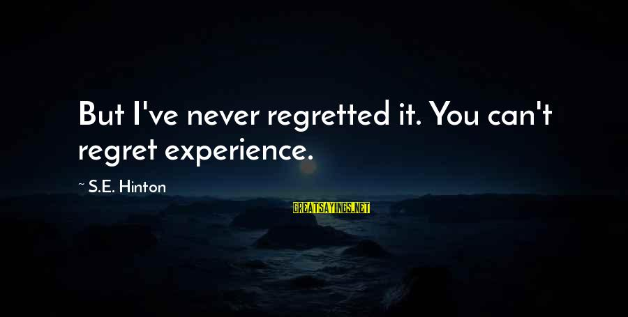 Famous Sylvie Guillem Sayings By S.E. Hinton: But I've never regretted it. You can't regret experience.