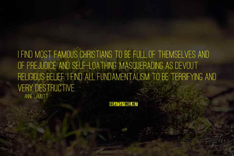 Famous Terrifying Sayings By Anne Lamott: I find most famous Christians to be full of themselves and of prejudice and self-loathing,