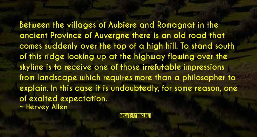 Famous Terrifying Sayings By Hervey Allen: Between the villages of Aubiere and Romagnat in the ancient Province of Auvergne there is