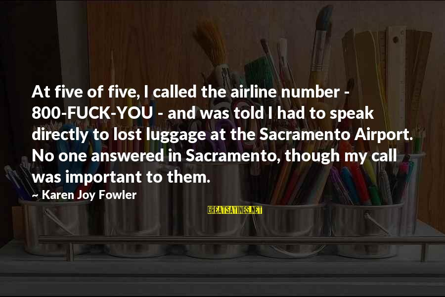 Famous Terrifying Sayings By Karen Joy Fowler: At five of five, I called the airline number - 800-FUCK-YOU - and was told