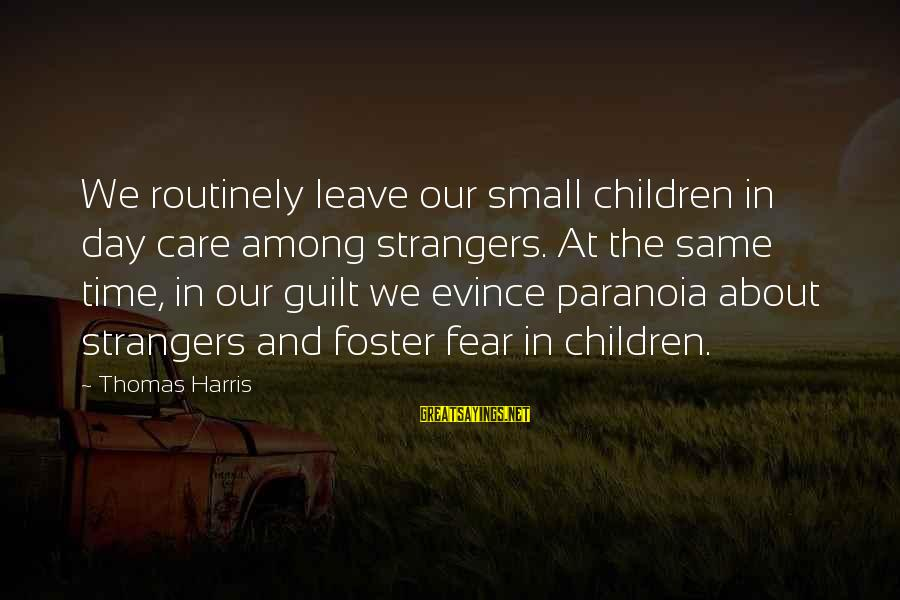 Famous Terrifying Sayings By Thomas Harris: We routinely leave our small children in day care among strangers. At the same time,