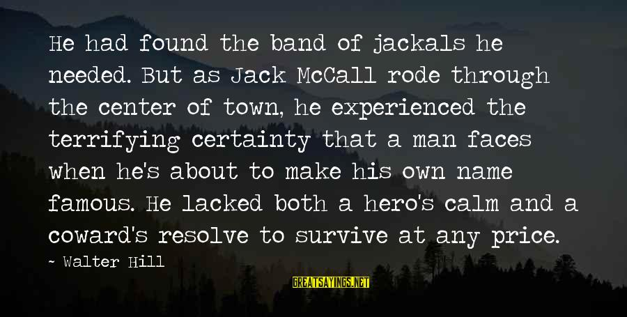 Famous Terrifying Sayings By Walter Hill: He had found the band of jackals he needed. But as Jack McCall rode through