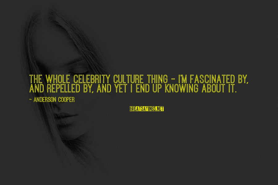 Famous Thing Sayings By Anderson Cooper: The whole celebrity culture thing - I'm fascinated by, and repelled by, and yet I