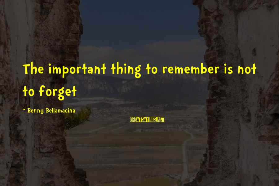 Famous Thing Sayings By Benny Bellamacina: The important thing to remember is not to forget