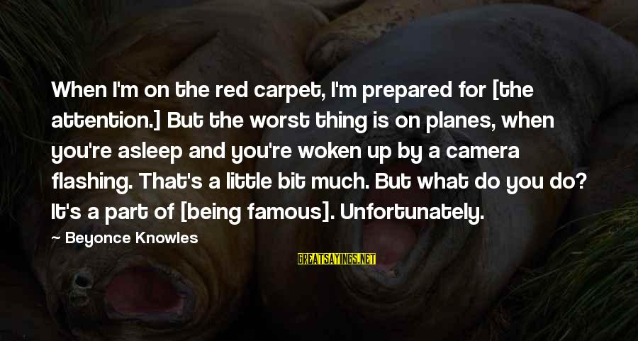 Famous Thing Sayings By Beyonce Knowles: When I'm on the red carpet, I'm prepared for [the attention.] But the worst thing