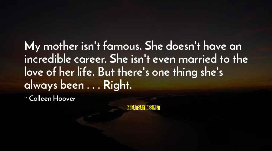 Famous Thing Sayings By Colleen Hoover: My mother isn't famous. She doesn't have an incredible career. She isn't even married to